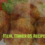 How to Make Meal Maker 65 – Best Dish to try during Lockdown Time